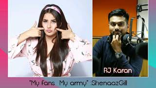 My Fans My Army says Shehnaaz Gill. The most Candid interview of Shehnaaz with RJ Karan