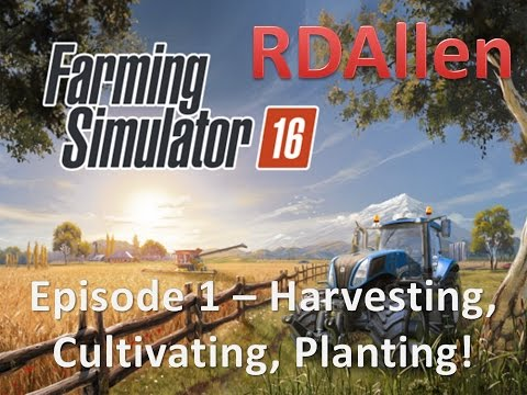 Farming Simulator 16 E1 - Harvesting, Cultivating, Planting