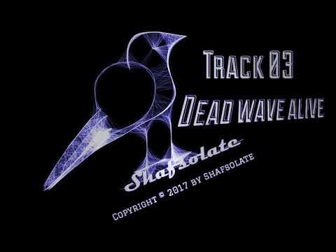 Track 03 - Dead Wave Alive - Shafsolate Album