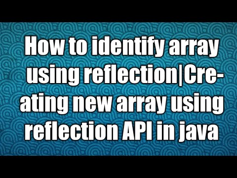 How to identify array using reflection|Creating new array using reflection API in java