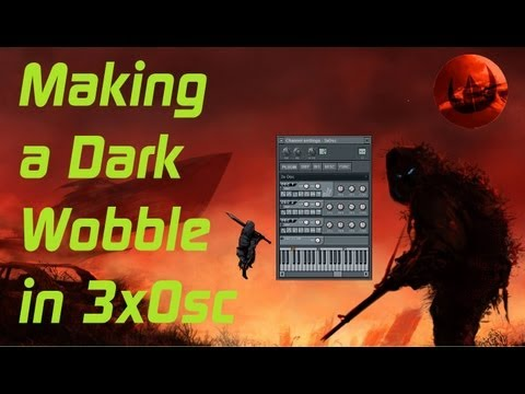 Dark Dubstep Wobble Tutorial in 3xOsc [FL Studio]