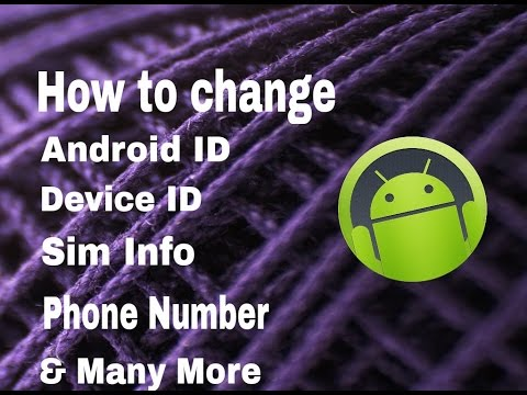How to change Android I'd,Device I'd,Sim serial number,location.