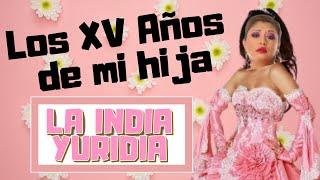 LOS XV AÑOS DE MI HIJA -- La india Yuridia