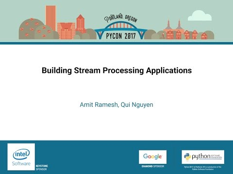 Amit Ramesh, Qui Nguyen   Building Stream Processing Applications   PyCon 2017