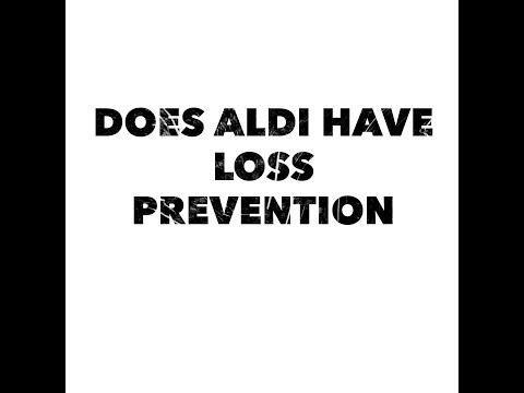 Does Aldi have loss prevention