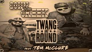 Twang And Round  Down To The Creek Ft Tom Mcclure Audio