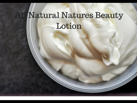 Homemade Beauty Care, Making Natures Beauty Natural Lotion