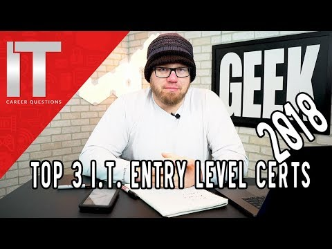 Top 3 Entry Level Certifications for I.T. in 2018 - CompTIA, Microsoft, Linux