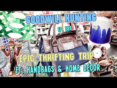 EPIC THRIFTING TRIP FT. HANDBAGS & HOME DECOR   GOODWILL HUNTING EP. 388
