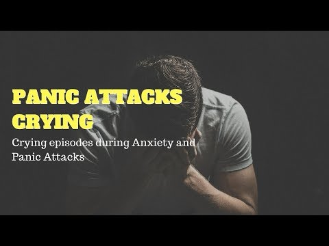 Panic Attacks Crying - Why You Cry During Anxiety And Panic Attacks