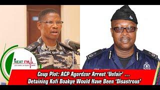 Coup Plot: ACP Agordzor Arrest 'Unfair' … Detaining Kofi Boakye Would Have Been 'Disastrous'
