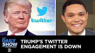 Trump's Twitter Engagement Is Down, and Trevor Is Here to Help   The Daily Show