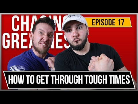 How To Get Through Tough Times - Chasing Greatness: Episode 17