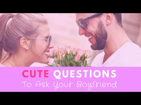 35 Cute Questions to Ask Your Boyfriend