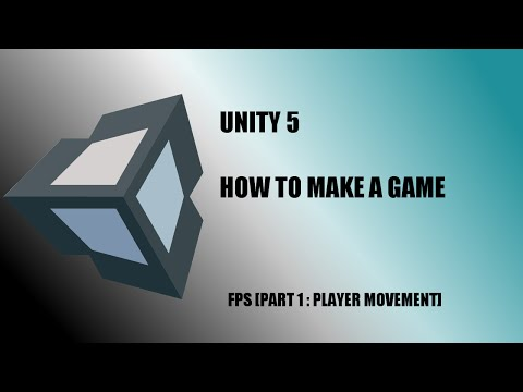 Unity 5: How To Make A Game | FPS [1 : Player Movement]