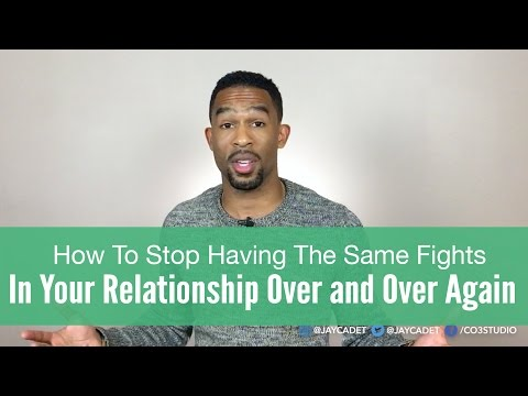 How To Stop Having The Same Fights In Your Relationship Over and Over Again