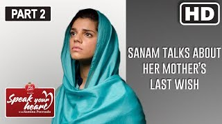 Sanam Saeed's Heart Wrenching Story About Her Mother | Speak Your Heart | Part II