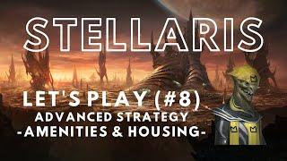 Stellaris Let's Play Advanced Strategy 2.8 (8) - Amenitites \u0026 Housing