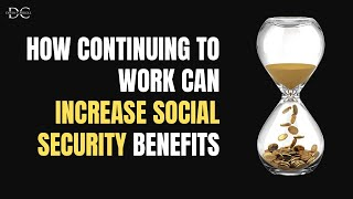 Will Continuing to Work Increase Social Security Benefits?