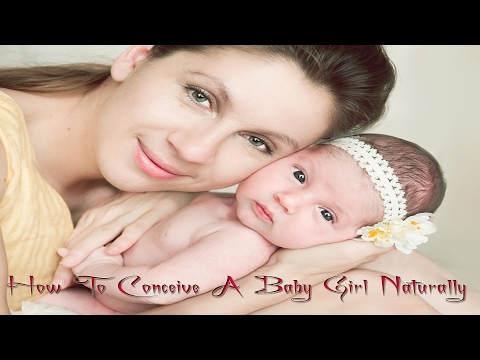 How To Conceive A Baby Girl Naturally