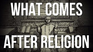 What Comes After Religion