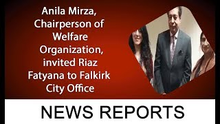 Anila Mirza, Chairperson of Welfare Organization, invited Riaz Fatyana to Falkirk City Office