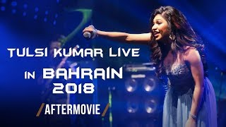 Tulsi Kumar Live | Bahrain 2018 | Live In Concert | The Aftermovie