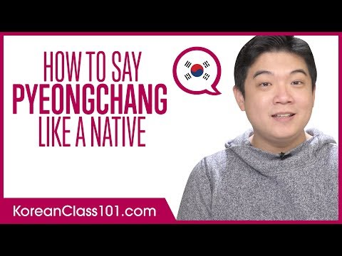 How to Say PyeongChang like a Native?
