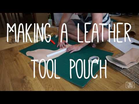 MAKING A LEATHER TOOL POUCH