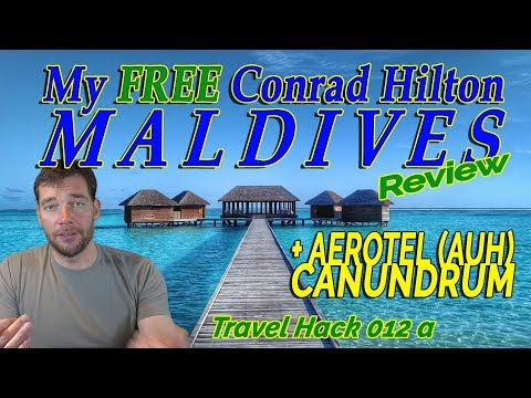 Travel Hack 012 (a) - Conrad Hilton Maldives Review +Aerotel Abu Dhabi