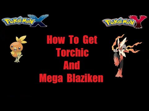Pokemon X And Y How To Get Torchic/Mega Blaziken