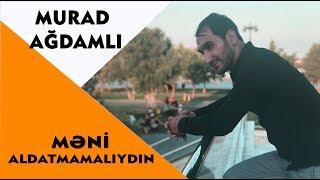 Murad Ağdamlı  - Məni Aldatmamalıydın 2019 / Audio