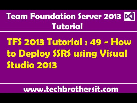TFS 2013 Tutorial : 49 - How to Deploy SSRS using Visual Studio 2013
