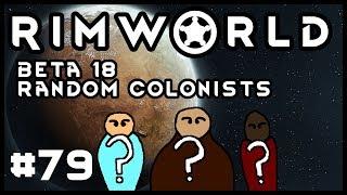 Rimworld Beta 18 Random Colonists Episode 79