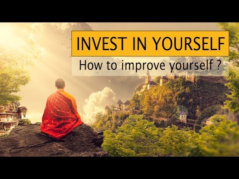 INVEST IN YOURSELF - How to Improve Yourself?