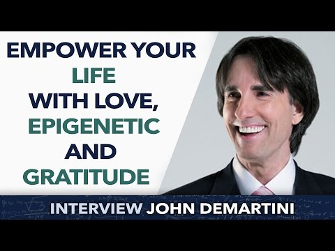 Empower your life with Love, Epigenetics and Gratitude - John Demartini