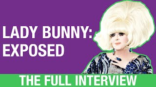 LADY BUNNY: EXPOSED (THE FULL INTERVIEW)