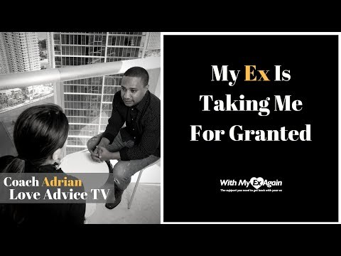 My Ex Is Taking Me For Granted