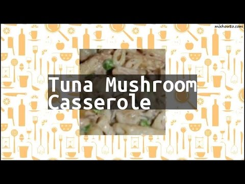 Recipe Tuna Mushroom Casserole