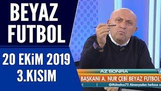 Beyaz Futbol 20 Ekim 2019 Kısım 3/3 - Beyaz TV