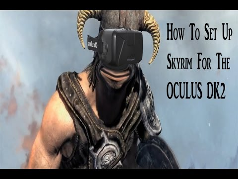 How To Set Up Skyrim For The Oculus DK2