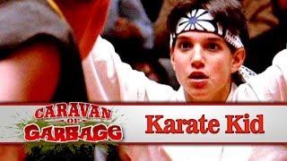 The (Horrible) Return Of The Karate Kid - Caravan Of Garbage