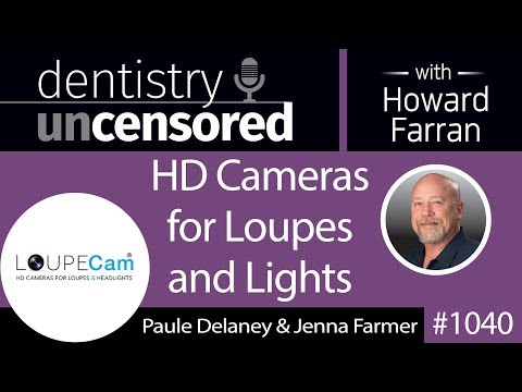 1040 HD Cameras for Loupes and Lights with Paule Delaney & Jenna Farmer of LoupeCam