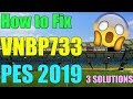 Fix VNBP733 PES 2019 Error in Windows 10/8/7 I 3 SOLUTIONS 2018