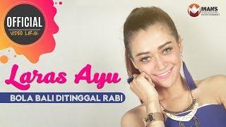 Laras Ayu - Bola Bali Ditinggal Rabi (Official Lyrics Video)