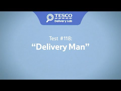 Tesco Delivery Lab: Test 118 - Delivery Man
