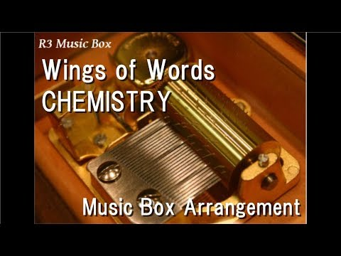 Wings of Words/CHEMISTRY [Music Box] (Anime