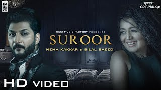 Suroor - Neha Kakkar & Bilal Saeed | Official Video