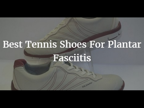 Top 5 Best Tennis Shoes For Plantar Fasciitis 2017