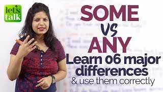 SOME vs ANY – Learn 6 differences and use them correctly in spoken English – Grammar Lesson